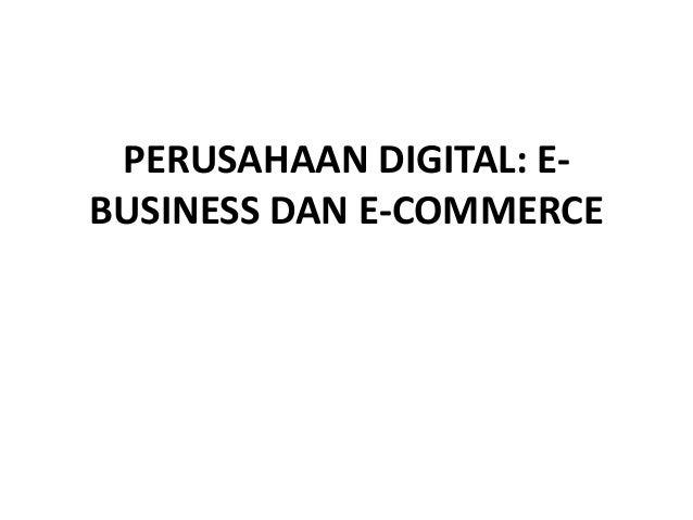 PERUSAHAAN DIGITAL: E- BUSINESS DAN E-COMMERCE