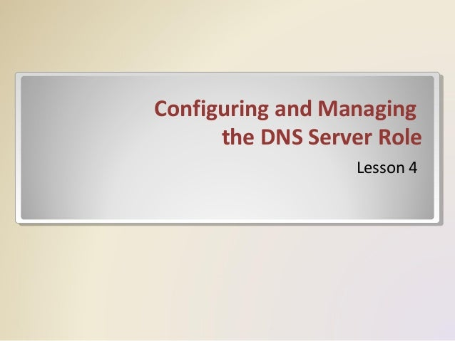 Configuring and Managing the DNS Server Role Lesson 4