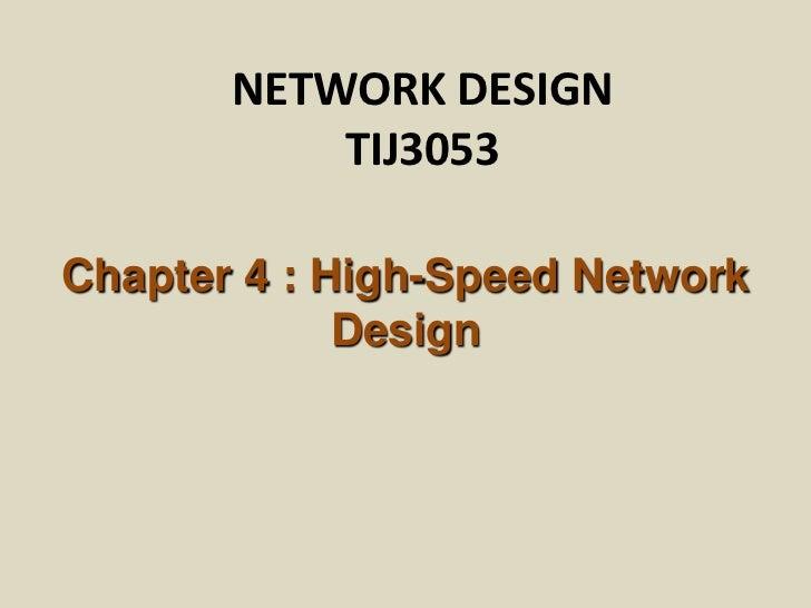 NETWORK DESIGN           TIJ3053Chapter 4 : High-Speed Network             Design
