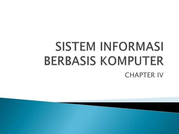 SISTEM INFORMASI BERBASIS KOMPUTER<br />CHAPTER IV<br />
