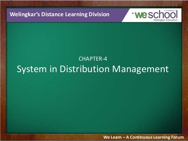 Welingkar's Distance Learning Division  CHAPTER-4  System in Distribution Management  We Learn – A Continuous Learning For...