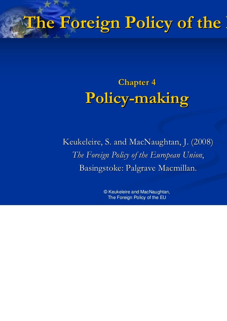 The Foreign Policy of the EU                     Chapter 4          Policy-making    Keukeleire, S. and MacNaughtan, J. (2...