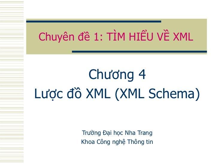 Chuyên đề 1: TÌM HIỂU VỀ XML Chương 4 Lược đồ XML (XML Schema) Trường Đại học Nha Trang Khoa Công nghệ Thông tin