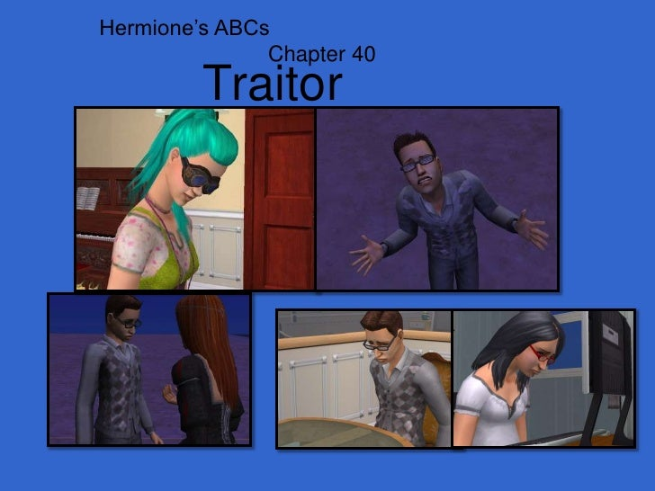 Hermione's ABCs<br />                           Chapter 40<br />Traitor<br />