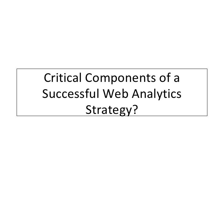 Critical Components of aSuccessful Web Analytics         Strategy?