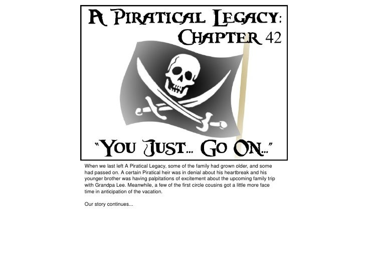 When we last left A Piratical Legacy, some of the family had grown older, and some      had passed on. A certain Piratical...