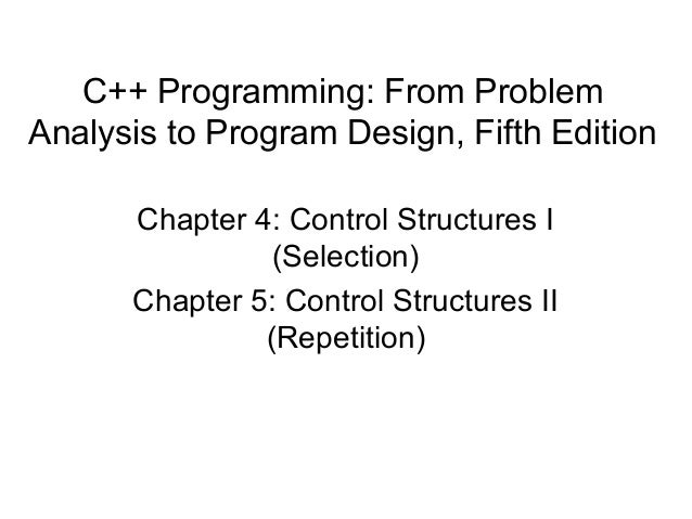 C++ Programming: From ProblemAnalysis to Program Design, Fifth Edition      Chapter 4: Control Structures I               ...