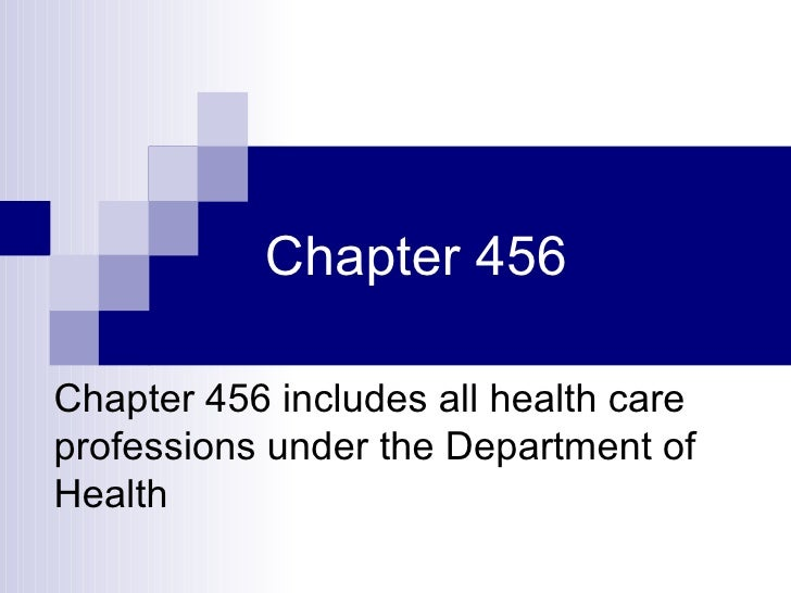 Chapter 456 Chapter 456 includes all health care professions under the Department of Health