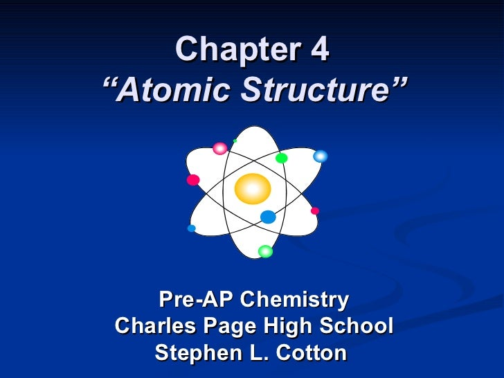 "Chapter 4 ""Atomic Structure"" Pre-AP Chemistry Charles Page High School Stephen L. Cotton"