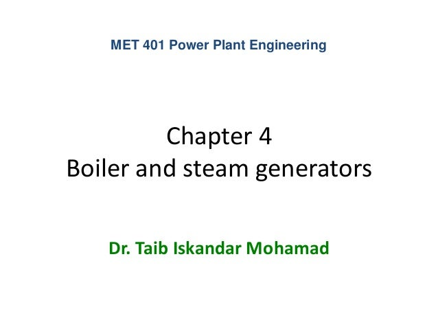 MET 401 Power Plant Engineering         Chapter 4Boiler and steam generators   Dr. Taib Iskandar Mohamad