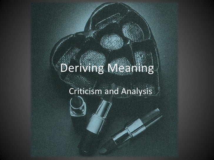 Deriving Meaning Criticism and Analysis