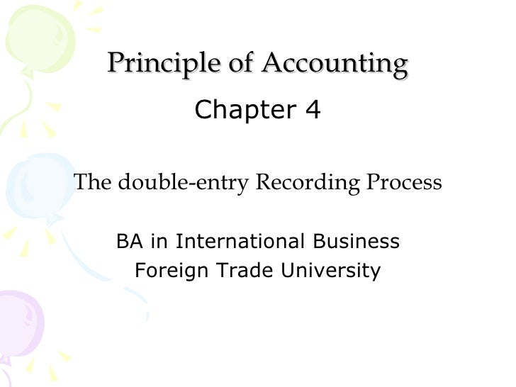 Principle of Accounting           Chapter 4The double-entry Recording Process   BA in International Business    Foreign Tr...