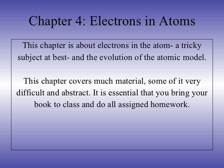 Chapter 4: Electrons in Atoms <ul><li>This chapter is about electrons in the atom- a tricky </li></ul><ul><li>subject at b...