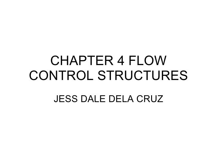 CHAPTER 4 FLOW CONTROL STRUCTURES JESS DALE DELA CRUZ