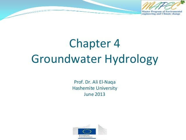 Chapter 4 Groundwater Hydrology Prof. Dr. Ali El-Naqa Hashemite University June 2013