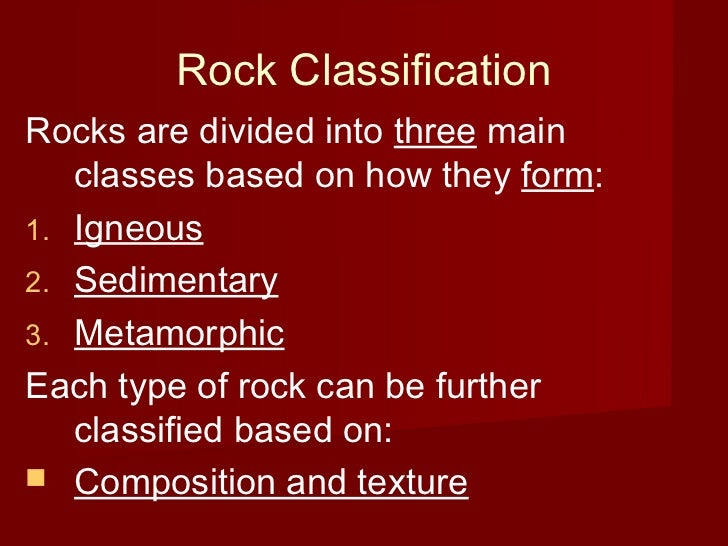Rock ClassificationRocks are divided into three main   classes based on how they form:1. Igneous2. Sedimentary3. Metamorph...