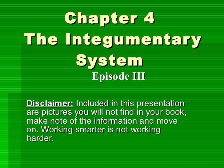 Chapter 4  The Integumentary System  Disclaimer:  Included in this presentation are pictures you will not find in your boo...