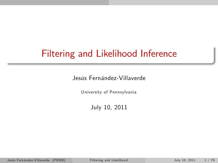 Filtering and Likelihood Inference                                    Jesús Fernández-Villaverde                          ...