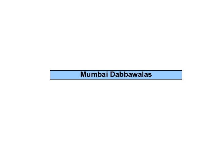 case study on dabbawalas In 2005, the indian institute of management had published a case study of the management technique implemented in the delivery routine of the dabbawallas mumbai.