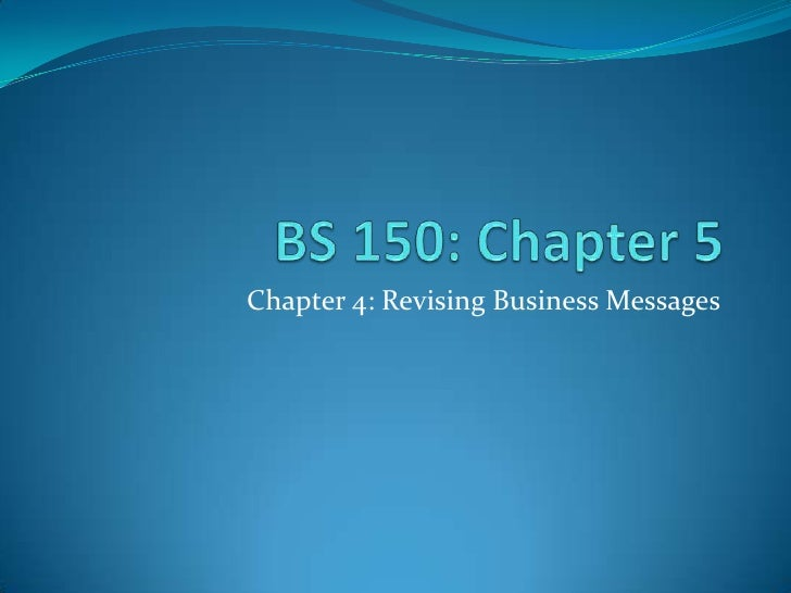 BS 150: Chapter 5 <br />Chapter 4: Revising Business Messages <br />