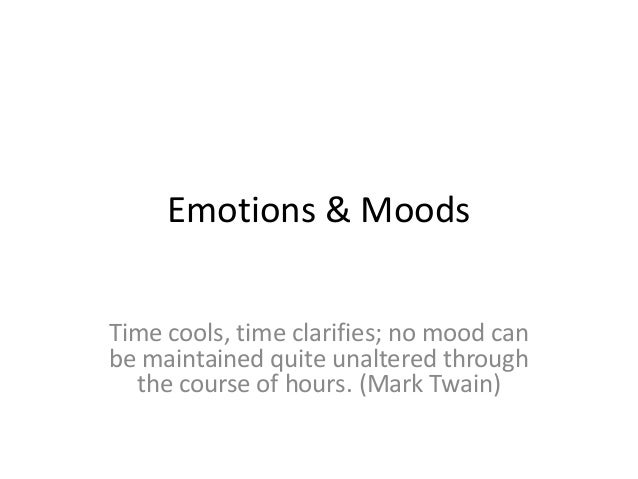 Emotions & MoodsTime cools, time clarifies; no mood canbe maintained quite unaltered through  the course of hours. (Mark T...