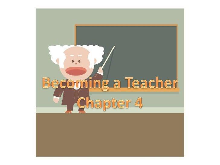 Becoming a Teacher<br />Chapter 4<br />