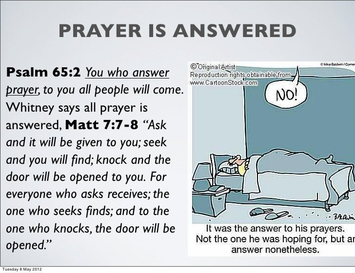 PRAYER IS ANSWERED Psalm 65:2 You who answer prayer, to you all people will come. Whitney says all prayer is answered, Mat...