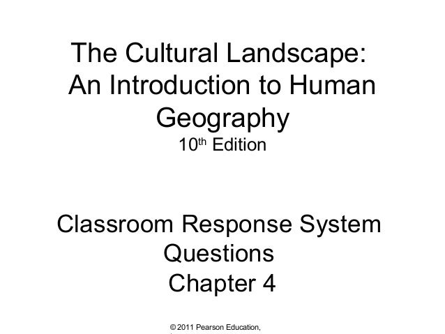 The Cultural Landscape: An Introduction to Human Geography 10th Edition  Classroom Response System Questions Chapter 4 © 2...