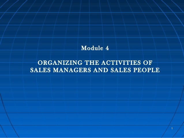 Module 4 ORGANIZING THE ACTIVITIES OF SALES MANAGERS AND SALES PEOPLE 11