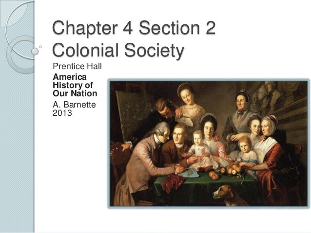 Chapter 4 Section 2 Colonial Society Prentice Hall America History of Our Nation A. Barnette 2013