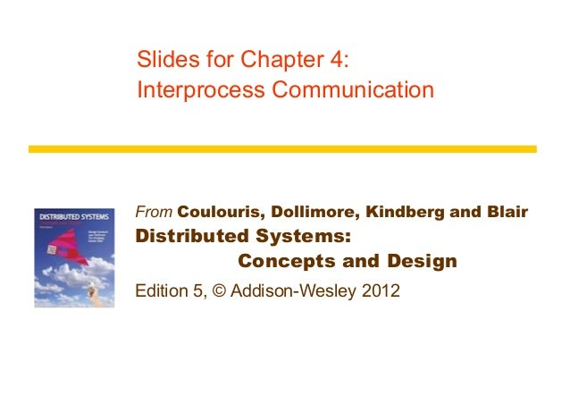 Slides for Chapter 4:Interprocess CommunicationFrom Coulouris, Dollimore, Kindberg and BlairDistributed Systems:          ...
