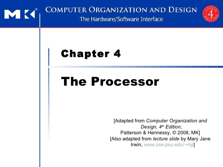 Chapter 4 The Processor [Adapted from  Computer Organization and Design, 4 th  Edition ,  Patterson & Hennessy, © 2008, MK...