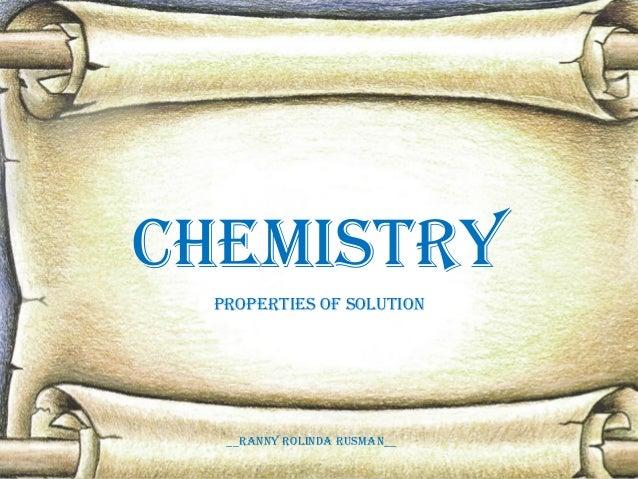 CHEMISTRY PROPERTIES OF SOLUTION  __RaNNY ROLINda RUSMaN__
