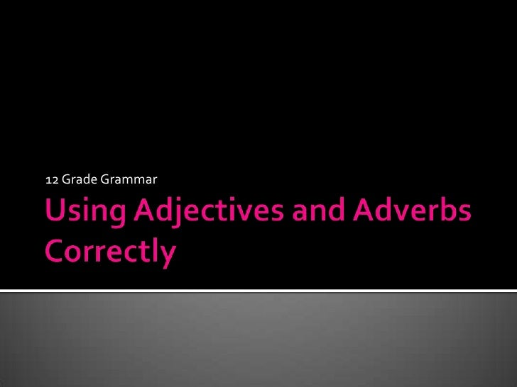 Chapter 4 – using adjectives and adverbs correctly 12 grade