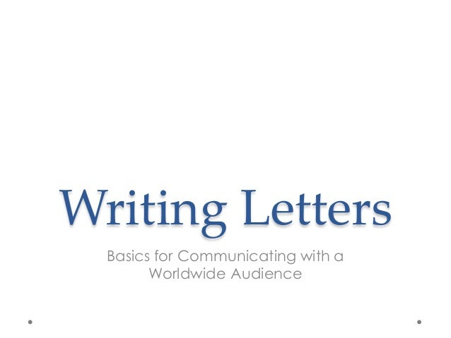 Writing LettersBasics for Communicating with aWorldwide Audience