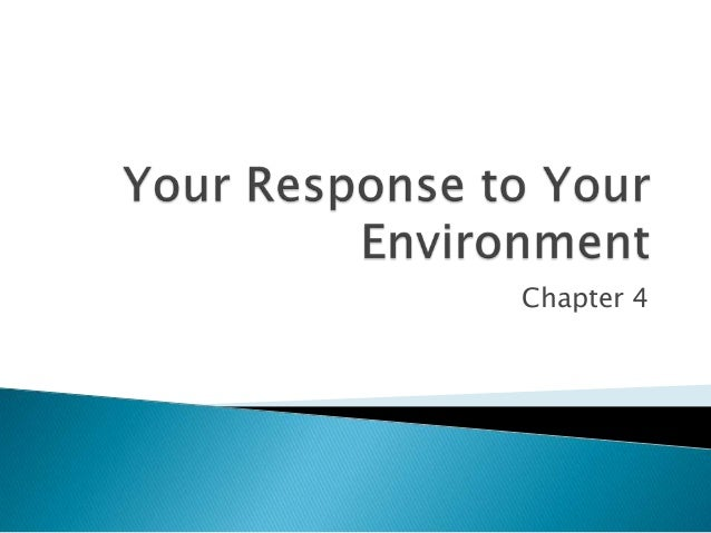Chapter 4 your response to your environment