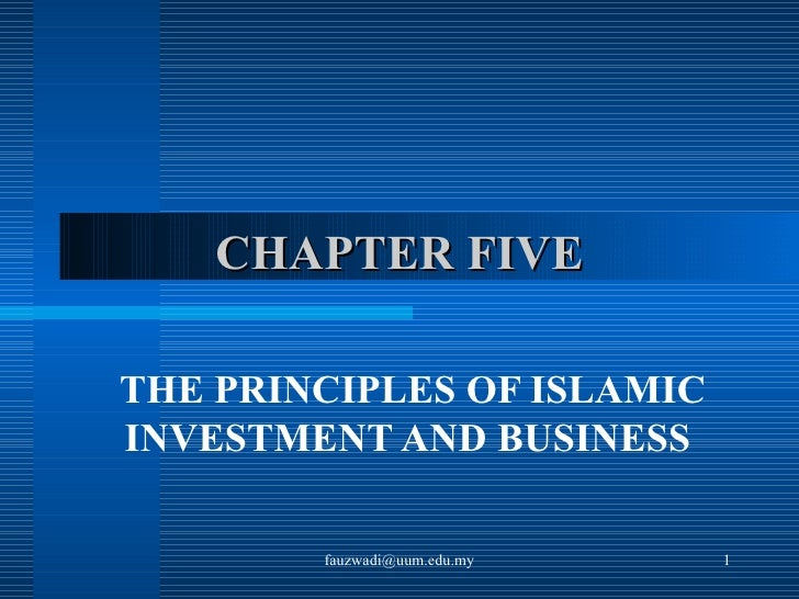 CHAPTER FIVE THE PRINCIPLES OF ISLAMIC INVESTMENT AND BUSINESS  [email_address]