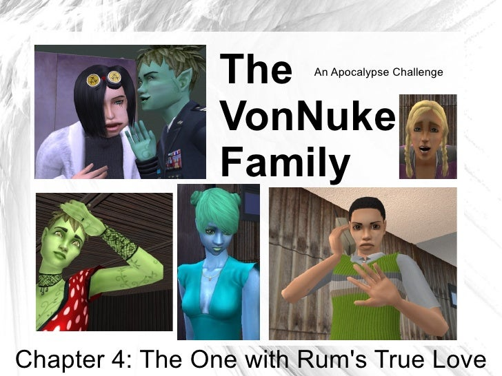 The     An Apocalypse Challenge                    VonNuke                 Family    Chapter 4: The One with Rum's True Lo...