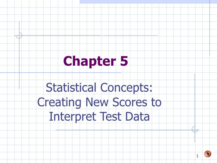 Chapter 5 Statistical Concepts: Creating New Scores to Interpret Test Data