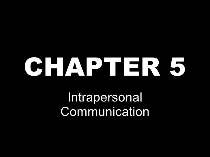 an introduction to the intrapersonal communication Introduction to communication studies for southern african students is an introductory textbook on the theories of and approaches to communication studies for first-year students building on the framework of the first edition it reflects the dynamic evolution of communication studies in the recent past, introducing new insights and approaches.
