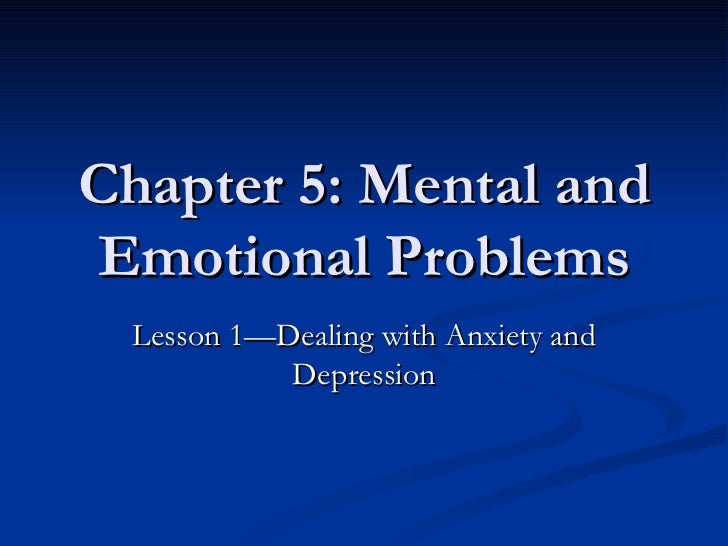 Chapter 5: Mental and Emotional Problems Lesson 1—Dealing with Anxiety and Depression