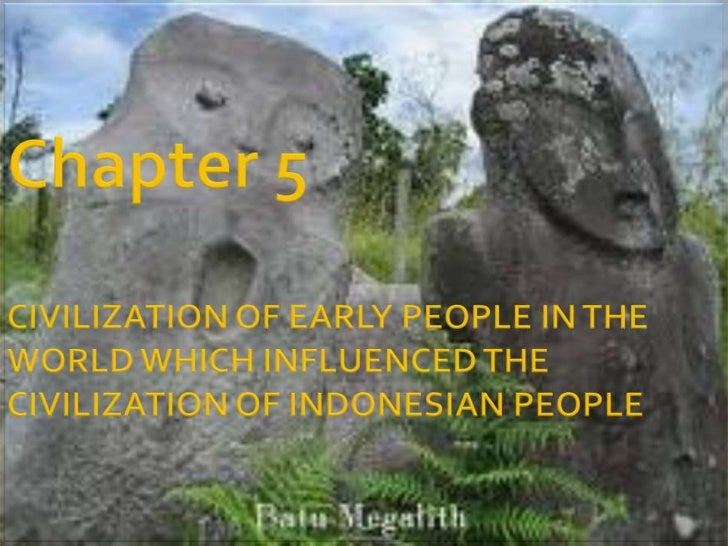 Chapter 5CIVILIZATION OF EARLY PEOPLE IN THE WORLD WHICH INFLUENCED THE CIVILIZATION OF INDONESIAN PEOPLE<br />