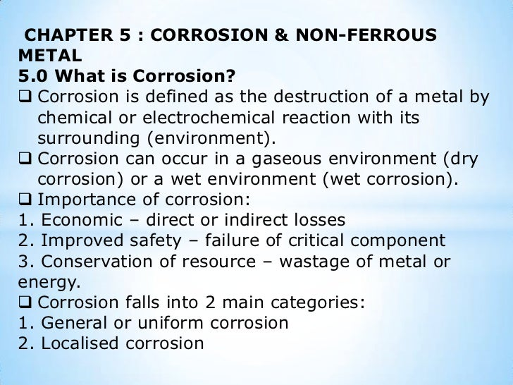 CHAPTER 5 : CORROSION & NON-FERROUS METAL <br />5.0 What is Corrosion? <br /><ul><li>Corrosion is defined as the destructi...