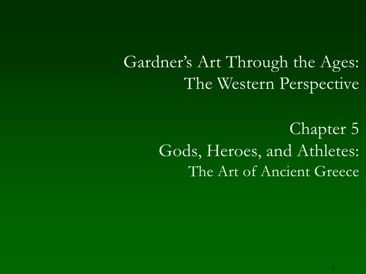 1<br />Gardner's Art Through the Ages:The Western Perspective<br />Chapter 5<br />Gods, Heroes, and Athletes:<br />The Art...