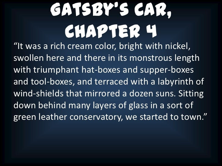 "Gatsby's Car,          Chapter 4""It was a rich cream color, bright with nickel,swollen here and there in its monstrous len..."