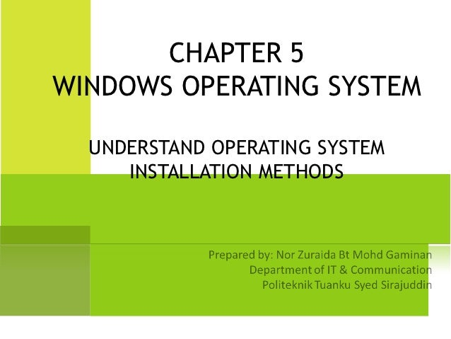 CHAPTER 5WINDOWS OPERATING SYSTEM  UNDERSTAND OPERATING SYSTEM     INSTALLATION METHODS