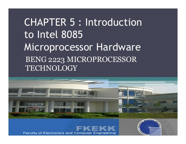 CHAPTER 5 : Introductionto Intel 8085Microprocessor HardwareBENG 2223 MICROPROCESSORTECHNOLOGY