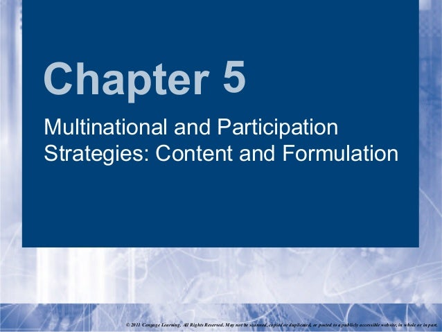 Chapter 5Multinational and ParticipationStrategies: Content and Formulation        © 2011 Cengage Learning. All Rights Res...