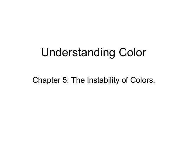 Understanding ColorChapter 5: The Instability of Colors.