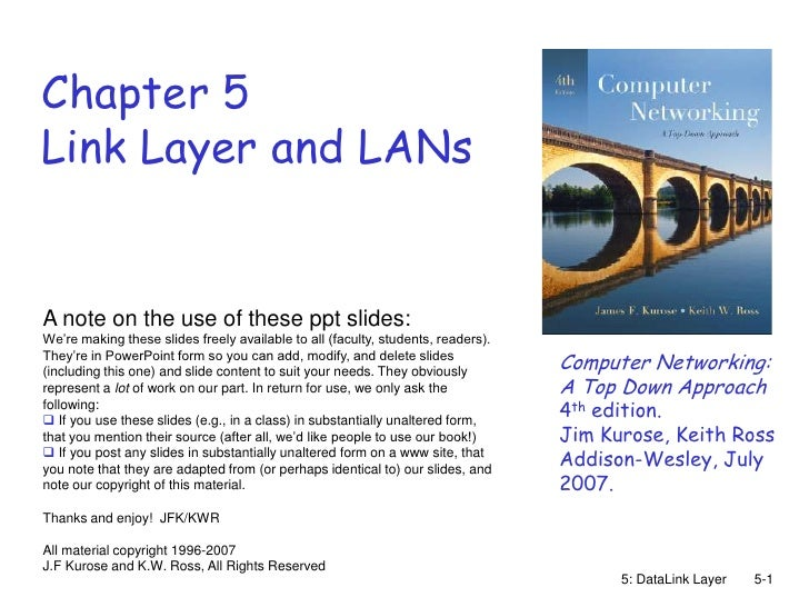 Chapter 5Link Layer and LANsA note on the use of these ppt slides:We're making these slides freely available to all (facul...